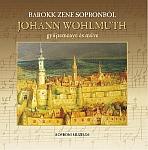Barokk zene Sopronból - Johann Wohlmuth gyűjteménye és műve